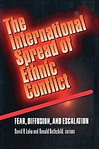The international spread of ethnic conflict : fear, diffusion, and escalation