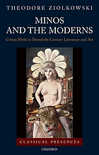 Minos and the moderns Cretan myth in twentieth-century literature and art