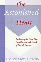 The astonished heart : reclaiming the good news from the lost-and-found of church history