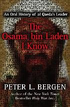 The Osama bin Laden I know : an oral history of the making of a global terrorist