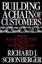Building a chain of customers : linking business functions to create the world class company