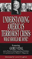 Understanding America's terrorist crisis : what should be done? : with Gore Vidal