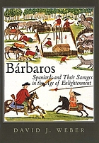 Bárbaros Spaniards and their savages in the Age of Enlightenment