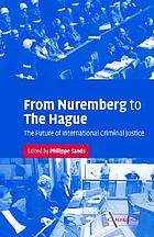 From Nuremberg to The Hague the future of international criminal justice