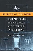 Secrets of the tomb : Skull and Bones, the Ivy League, and the hidden paths of power