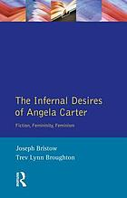 The infernal desires of Angela Carter : fiction, femininity, feminism