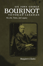 Sir John George Bourinot, Victorian Canadian : his life, times, and legacy