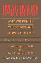 Imaginary crimes : why we punish ourselves and how to stop