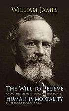 The will to believe, and other essays in popular philosophy, and Human immortality