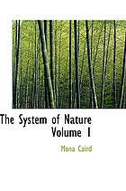 System of nature, or, The laws of the moral and physical world