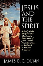 Jesus and the Spirit : a study of the religious and charismatic experience of Jesus and the first Christians as reflected in the New Testament