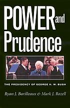 Power and prudence : the presidency of George H.W. Bush