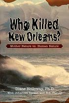 Who killed New Orleans? : mother nature vs. human nature