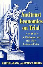 Antitrust economics on trial : a dialogue on the new laissez-faire