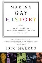 Making gay history : the half-century fight for lesbian and gay equal rights