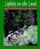 Lightly on the land : the SCA trail-building and maintenance manual
