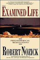 The examined life : philosophical meditations