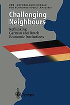 Challenging neighbours : rethinking German and Dutch economic institutions