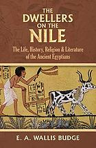 The dwellers on the Nile : the life, history, religion and literature of the ancient Egyptians