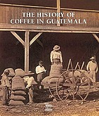 The history of coffee in GuatemalaThe history of coffee in Guatemala