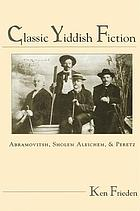 Classic Yiddish fiction Abramovitsh, Sholem Aleichem, and Peretz