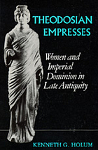 Theodosian empresses : women and imperial dominion in late antiquity Theodosian empresses : women and imperial dominion in late antiquity