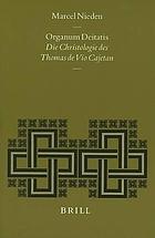 Organum deitatis : die Christologie des Thomas de Vio Cajetan