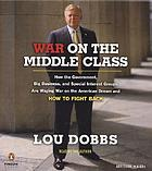 War on the middle class [how the government, big business, and special interest groups are waging war on the American dream and how to fight back]