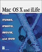 Mac OS X and iLife : using iTunes, iPhoto, iMovie, and iDVD