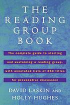 The reading group book : the complete guide to starting and sustaining a reading group, with annotated lists of 250 titles for provocative discussion