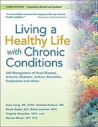 Living a healthy life with chronic conditions : self-management of heart disease, arthritis, diabetes, depression, asthma, bronchitis, emphysema, and other physical and mental health conditions