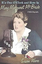 It's one o'clock and here is Mary Margaret McBride : a radio biography