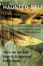 The haunted self : structural dissociation and the treatment of chronic traumatization
