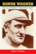 "Honus Wagner : the life of baseball's ""Flying Dutchman"