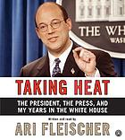 Taking heat [the president, the press, and my years in the White House]