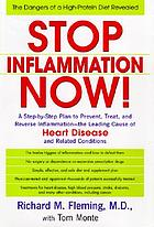 Stop inflammation now! : a step-by-step plan to prevent, treat, and reverse inflammation--the leading cause of heart disease and related conditions
