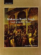 Maharaja Ranjit Singh : lord of the five rivers