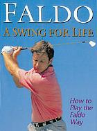 A swing for life : how to play the Faldo way