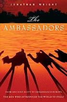 The ambassadors : from ancient Greece to Renaissance Europe, the men who introduced the world to itself