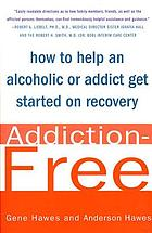 Addiction-free : how to help an alcoholic or addict get started on recovery