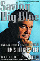Saving Big Blue : leadership lessons and turnaround tactics of IBM's Lou Gerstner
