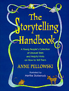 The storytelling handbook : a young people's collection of unusual tales and helpful hints on how to tell them