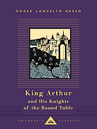 King Arthur and his Knights of the Round Table : retold out of the old Romances