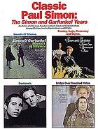 Classic Paul Simon : the Simon and Garfunkel years : a collection of all the music from four landmark Simon and Garfunkel albums