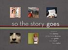 So the story goes : photographs by Tina Barney, Philip-Lorca Dicorcia, Nan Goldin, Sally Mann, Larry Sultan ; [in conjunction with an exhibition presented at the Art Institute of Chicago from September 16 to December 3, 2006]