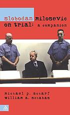 Slobodan Milosevic on trial : a companion