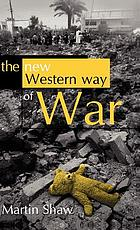 The new western way of war : risk-transfer war and its crisis in Iraq