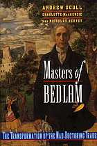 Masters of Bedlam : the transformation of the mad-doctoring trade