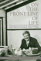 On the front line of life Stephen Leacock : memories and reflections, 1935-1944On the front line of life : memories and reflections, 1935-1944On the front line of life : selected essays
