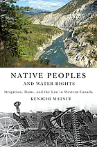 Native peoples and water rights irrigation, dams, and the law in western Canada